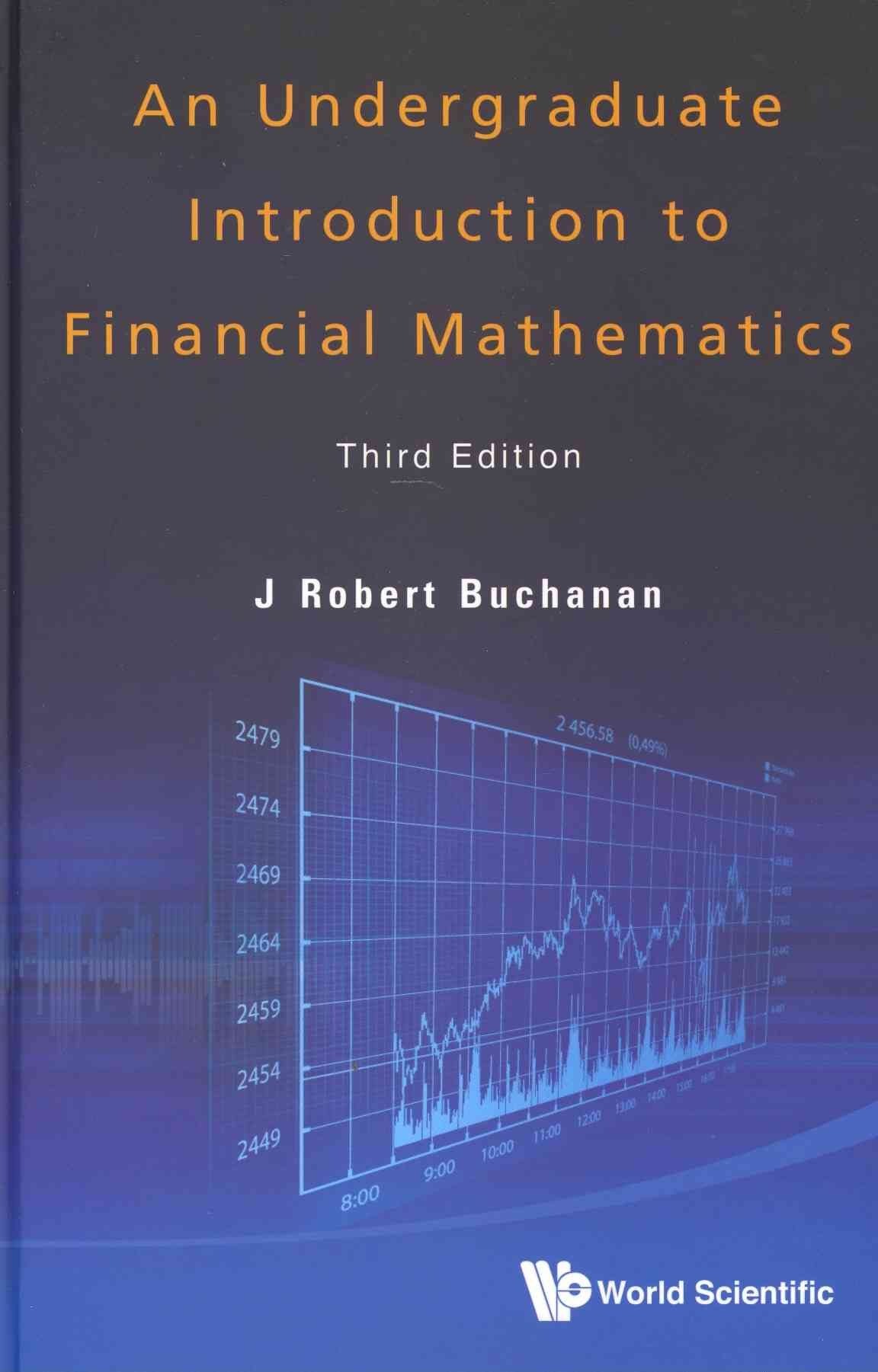 An Undergraduate Introduction to Finacial Mathematics By Buchanan, J. Robert